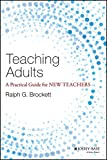 Teaching Adults: A Practical Guide for New Teachers (Jossey-bass Higher and Adult Education) by  Ralph G. Brockett in stock, buy online here