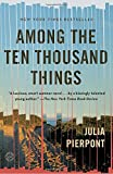 Among the Ten Thousand Things: A Novel