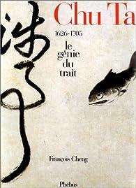 Chu Ta : le génie du trait 1626-1705 par François Cheng