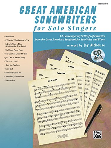 Great American Songwriters for Solo Singers: 12 Contemporary Settings of Favorites from the Great American Songbook for Solo Voice and Piano (Medium Low Voice) (Book & CD) American Pop Piano