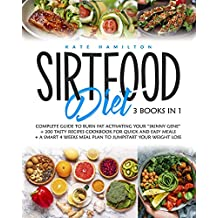 """Sirtfood Diet: 3 Books in 1: Complete Guide To Burn Fat Activating Your """"Skinny Gene""""+ 200 Tasty Recipes Cookbook For Quick and Easy Meals + A Smart 4 Weeks Meal Plan To Jumpstart Your Weight Loss."""