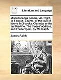 Miscellaneous Poems, Viz Night in 4 Books Zeum, James Ralph, 1140920626