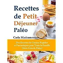 Recettes de Petit Déjeuner Paléo: Des Recettes de Cuisine Rapides et Fantastiques pour Toute la Famille