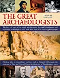 The Great Archaeologists: The Lives and Legacy of the People Who Discovered the World's Most Famous Archaeological Sites