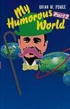 My Humorous World Part 2