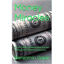 Money Miracles: Ancient Biblical Secrets of Moses for Wealth and Success (Biblical Magic Book Series 2)