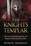 The Knights Templar: The True and Surprising Story Of Histories Most Secretive Order