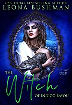 The Witch of Indigo Bayou (The Lost Witch Book 1) by [Bushman, Leona]