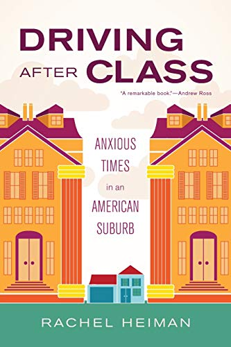Driving after Class: Anxious Times in an American Suburb (California Series in Public Anthropology) (Best Suburbs In America)