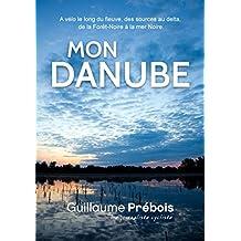 MON DANUBE: 3000 kilomètres à vélo le long du fleuve d'Europe (French Edition)
