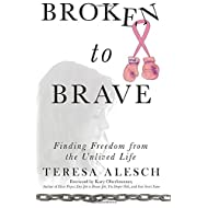 Broken to Brave: Finding Freedom from the Unlived Life