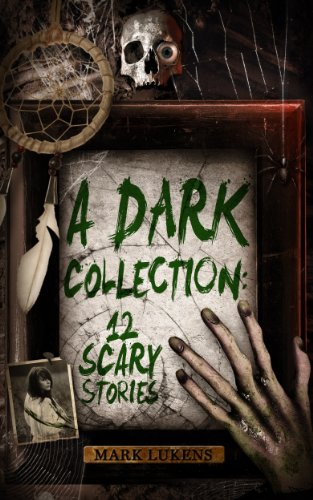 A Dark Collection: 12 Scary Stories -