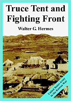 Book Truce Tent and Fighting Front: United States Army in the Korean War by Walter G. Hermes (2005-06-30)
