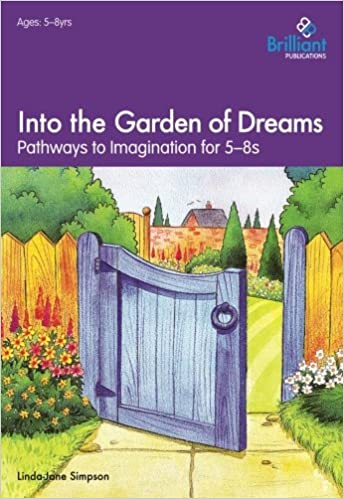 Book Into the Garden of Dreams: Pathways to Imagination for 5-8s: Pathways to the Imagination for 5-8s