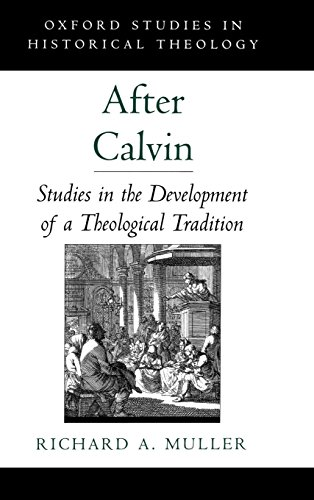 After Calvin: Studies in the Development of a Theological Tradition (Oxford Studies in Historical Theology)