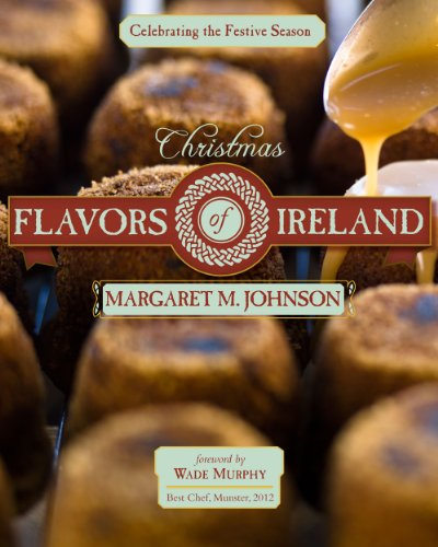 Christmas Flavors of Ireland: Celebrating the Festive Season by Margaret M. Johnson