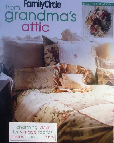 Family Circle, From Grandma's Attic: Charming Ideas for Vintage Fabrics, Linens & Old Lace