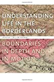 img - for Understanding Life in the Borderlands: Boundaries in Depth and in Motion (Studies in Security and International Affairs Ser.) book / textbook / text book