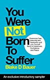 You Were Not Born to Suffer Sampler: How to Overcome Fear, Insecurity and Depression and Love Yourself Back to Freedome, Happiness and Peace
