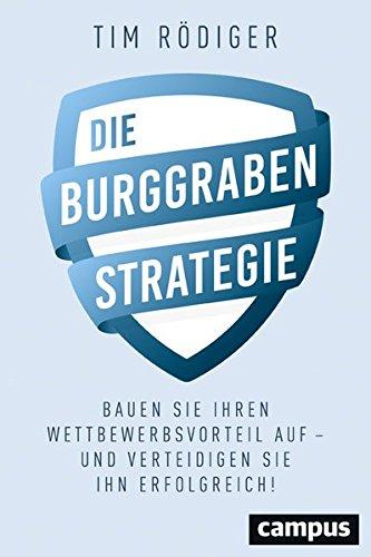 Die Burggraben-Strategie: Bauen Sie Ihren Wettbewerbsvorteil auf - und verteidigen Sie ihn erfolgreich!