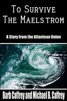 To Survive the Maelstrom: A Tale from the Atlantean Union (Peter Welmsley Book 1) by [Caffrey, Barb, Caffrey, Michael B.]