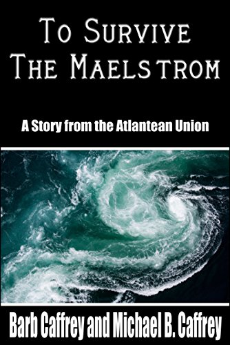To Survive the Maelstrom: A Tale from the Atlantean Union (Peter Welmsley Book 1)