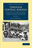 Through Central Borneo : An Account of Two Years' Travel in the Land of the Head-Hunters Between the Years 1913 and 1917, Lumholtz, Carl, 1108046290
