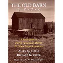 The Old Barn Book: A Field Guide to North American Barns & Other Farm Structures