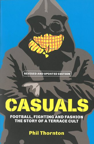 Casuals: Football, Fighting & Fashion: The Story of a Terrace Cult, by Phil Thornton