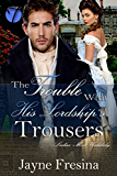 The Trouble with His Lordship's Trousers (Ladies Most Unlikely Book 1)