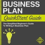 Business Plan QuickStart Guide: The Simplified Beginner's Guide to Writing a Business Plan |  ClydeBank Business