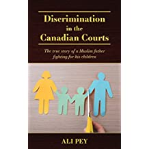 Discrimination in the Canadian Courts: The true story of a Muslim father fighting for his children