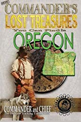 More Commander's Lost Treasures You Can Find In Oregon: Follow the Clues and Find Your Fortunes! (Volume 2)