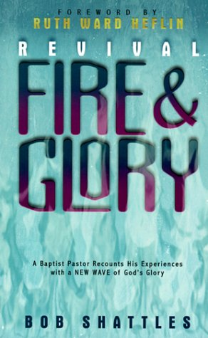 Revival Fire and Glory: A Baptist Minister Recounts His Experiences With a New Wave of God's Glory
