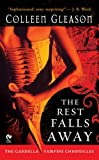 The Rest Falls Away (Gardella Vampire Chronicles, Book 1)