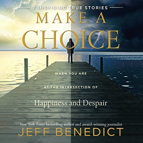 Make a Choice: When You are at the Intersection of Happiness and Despair