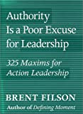 Authority Is a Poor Excuse for Leadership, Brent Filson, 0962684597