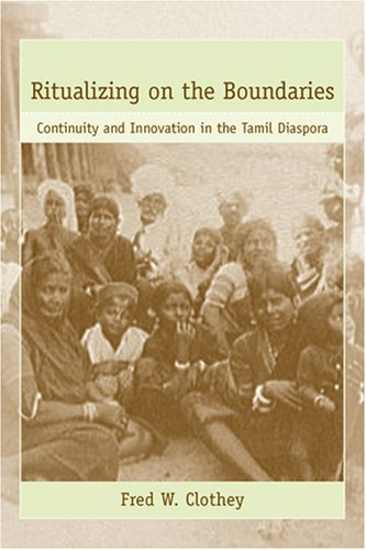 Ritualizing on the Boundaries: Continuity And Innovation in the Tamil Diaspora (Studies in Comparative Religion)
