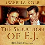 The Seduction of E.J. | Isabella Kole