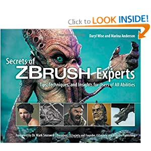 Secrets of Zbrush Experts: Tips, Techniques, and Insights for Users of All Abilities Daryl Wise and Marina Anderson