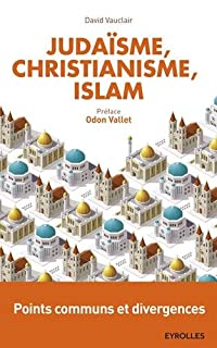 Judaïsme, christianisme et islam : points communs et divergences, Vauclair, David