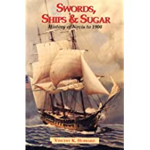 Swords Ships and Sugar: A History of Nevis to 1900