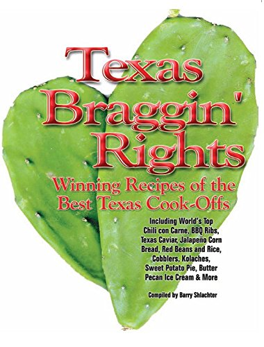 Texas Braggin' Rights: Winning Recipes of the Best Texas Cook-Offs by Barry Shlachter