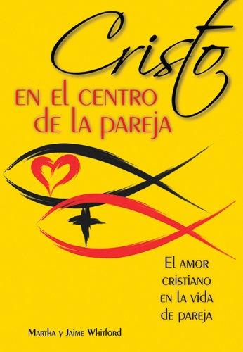 Cristo en el centro de la pareja: El amor cristiano en la vida de pareja (Spanish - El Hours Centro