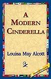 A Modern Cinderella, Louisa May Alcott, 142181899X