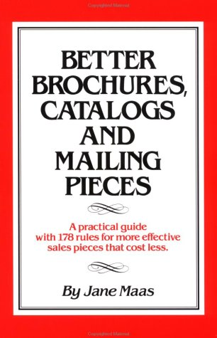 - Better Brochures, Catalogs and Mailing Pieces: A Practical Guide with 178 Rules for More Effective Sales Pieces that Cost Less