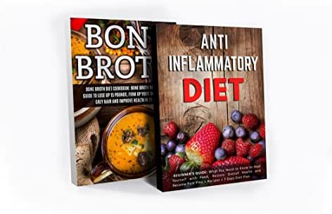 Anti Inflammatory Diet & Bone Broth Box Set: What You Need to Know to Heal Yourself with Food, Restore Overall Health, Lose Up 15 Pounds and Become Pain ... Inflammatory Cookbook , Bone Broth Power)