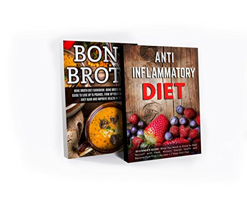 Anti Inflammatory Diet & Bone Broth Box Set: What You Need to Know to Heal Yourself with Food, Restore Overall Health, Lose Up 15 Pounds and Become Pain ... Inflammatory Cookbook , Bone Broth Power) by James Wayne