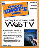 Complete Idiot's Guide to Surfing the Internet with WebTV, Michael Miller, 0789720418