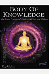 Body of Knowledge: The Beauty Professional's Guide to Career Consciousness Through Self-Care Paperback